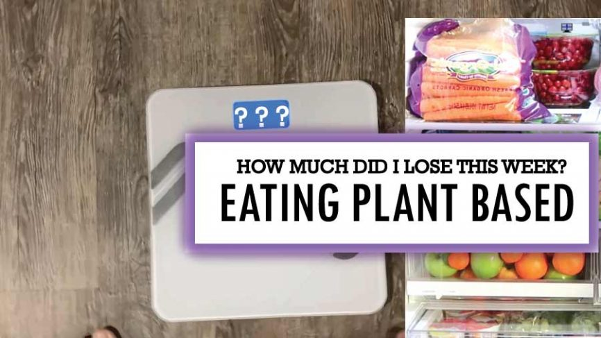How Much I lost This Week Eating Plant Based